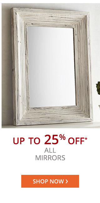 Up to 25% off* all mirrors