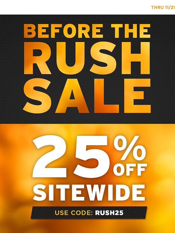 Get 25% off sitewide through 11/21 when you use code RUSH25.