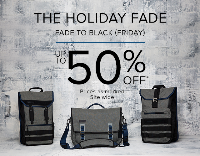 The holiday fade. Fade to black (Friday). Up to 50% off site wide. Prices as marked.
