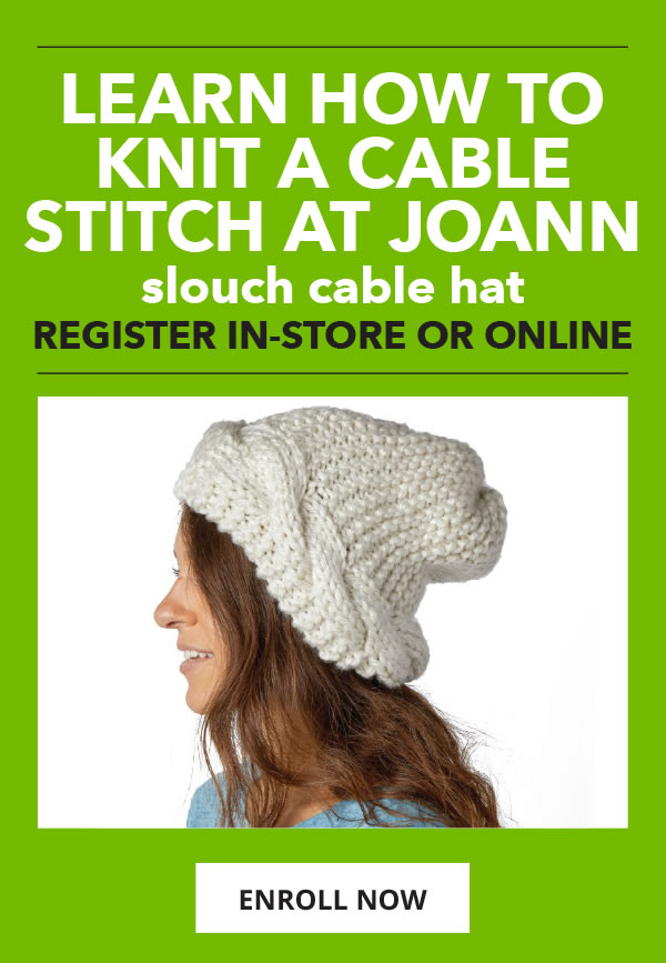 Learn how to knit a cable stitch at JOANN. Slouch Cable Hat. ENROLL NOW.