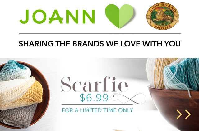 JOANN loves Lion Brand. Scarfie 6.99 each for a limited time only.