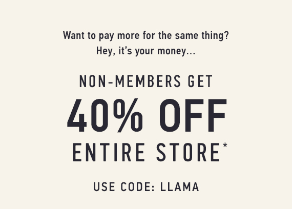 Entire Store 40% off* Use code: LLAMA
