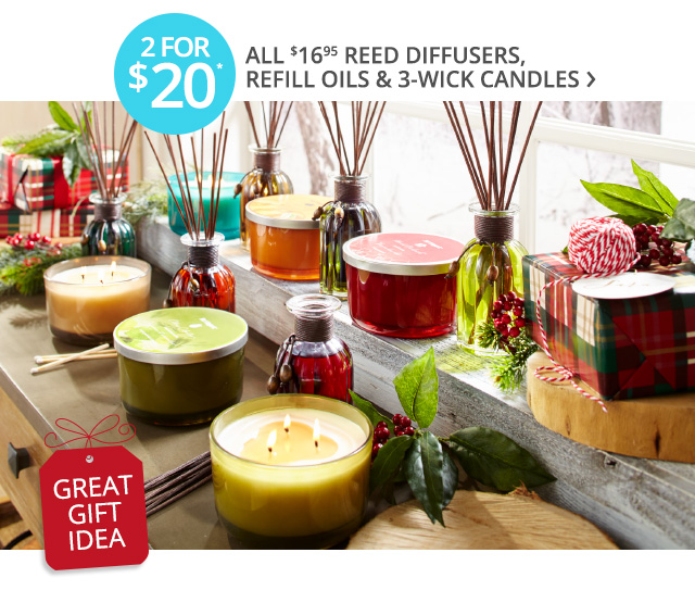 2 for $20 all $16.95 reed diffusers, refill oils & 3-wick candles.