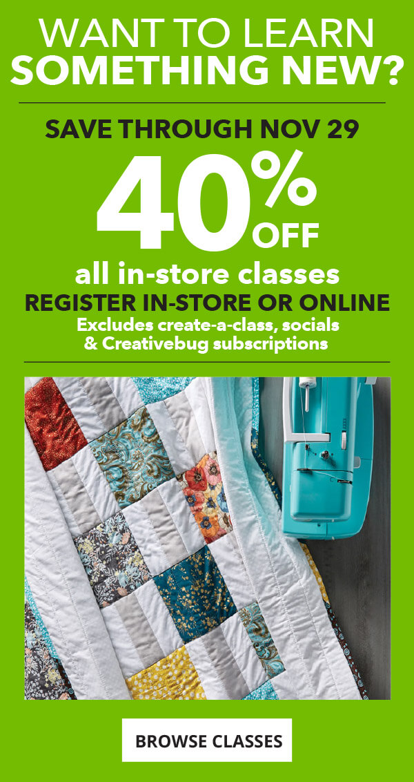 40% off. All Classes In-Store. Valid Thru 11/29. Browse Classes.