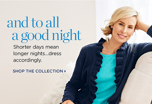 And to all a good night. Shorter days mean longer nights...dress accordingly. Shop The Collection
