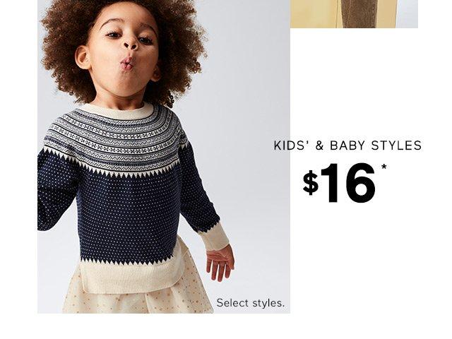 KIDS' & BABY STYLES $16*