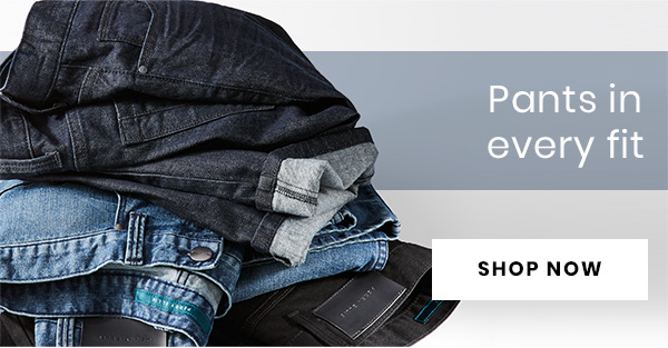 Pants In Every Fit - SHOP NOW