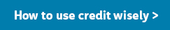How to use credit wisely >