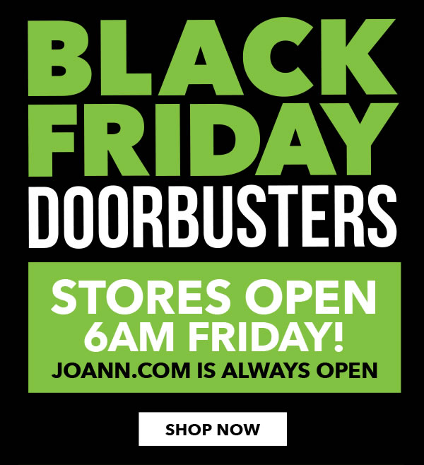 Store Open 6am Friday. Black Friday Doorbusters. SHOP ALL NOW.