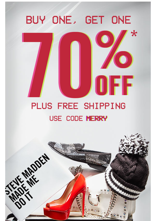 Our gift to you, today only! Download images or visit stevemadden.com to see the current promotion. Use code MERRY at checkout throughout the week to obtain the offer.