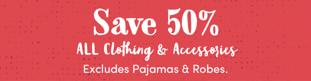 Save 50% All Clothing & Accessories