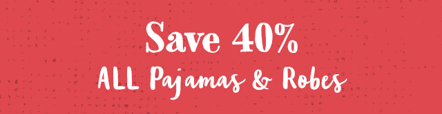 Save 40% All Pajamas & Robes