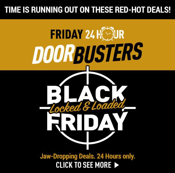 Time running out on these red-hot deals! Friday 24 Hour Door Busters! Black Friday - Jaw-Dropping Deals. 24 Hours Only.
