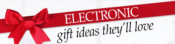 Electronic Gift Ideas They'll Love!