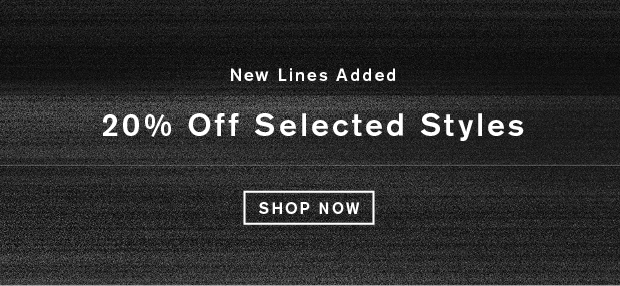 20% off Selected Styles + New Lines Added
