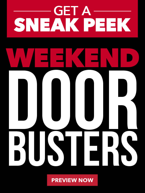 Get a Sneak Peek of Weekend Doorbusters! PREVIEW NOW.