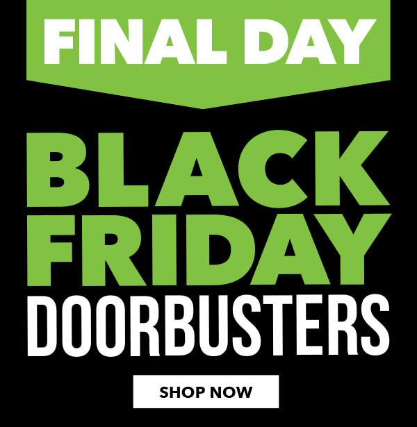 Final Day! Black Friday Doorbusters. SHOP NOW.