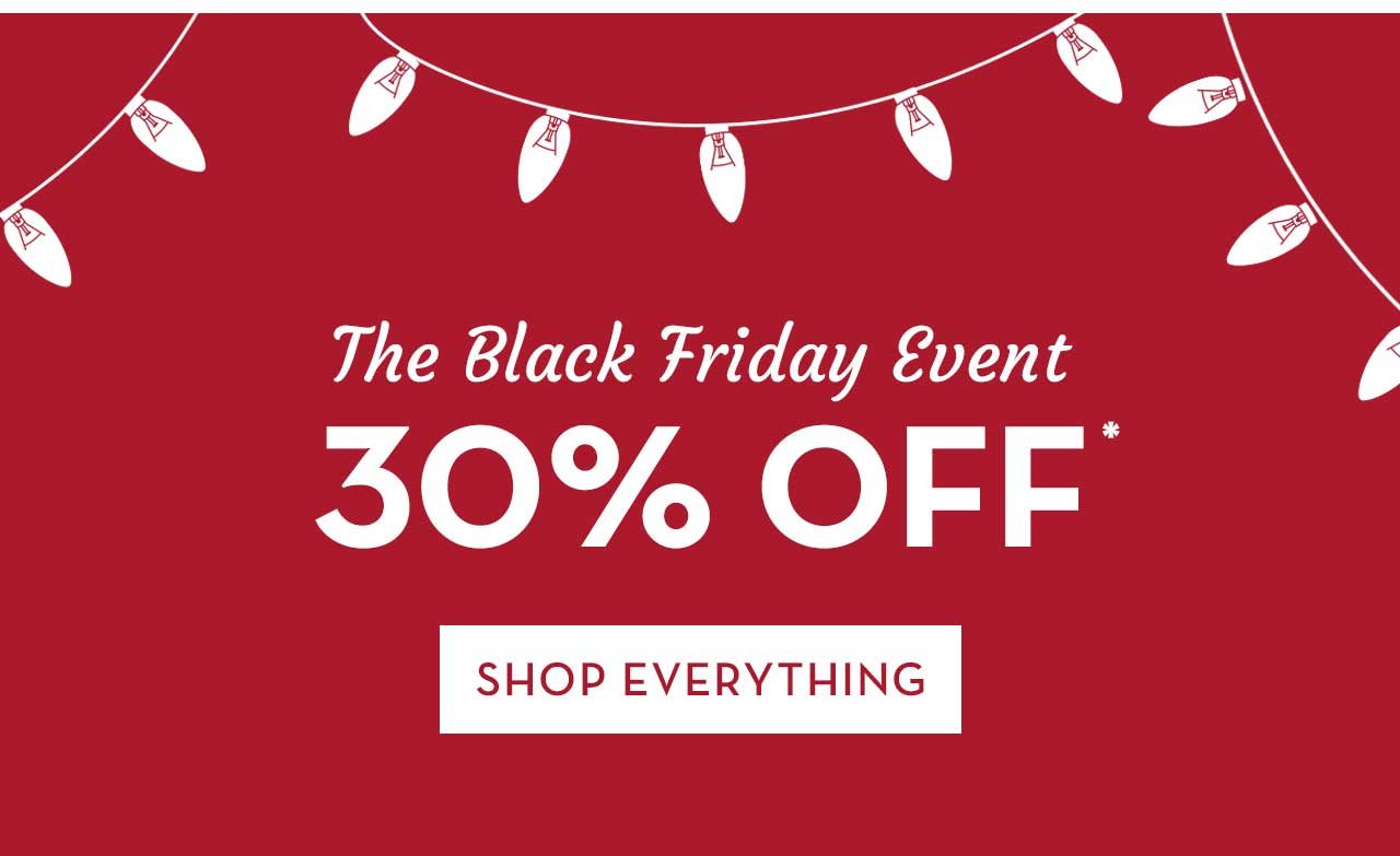 The Black Friday Event 30% Off* Shop Everything