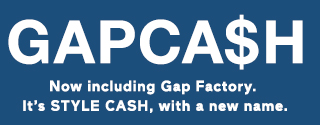 GAPCA$H | Now including Gap Factory. | It's STYLE CASH, with a new name. | Earn $25 for every $50 or more you spend thru 11/28.