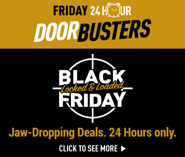 Friday 24 Hour Door Busters! Black Friday - Jaw-Dropping Deals. 24 Hours Only.