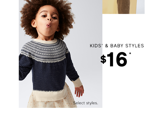 KIDS' & BABY STYLES | $16*