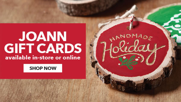 JOANN Gift Cards available in-store or online.