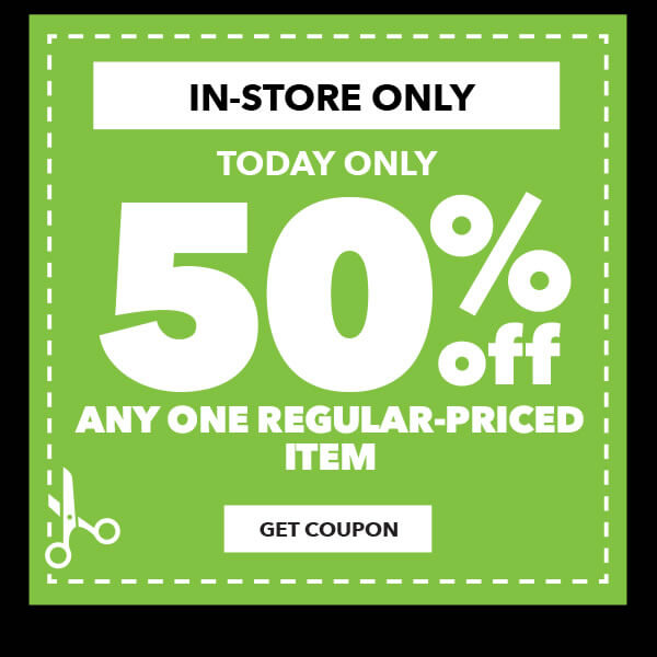 In-store Today Only. 50% off Any One Regular-Priced Item. GET COUPON.