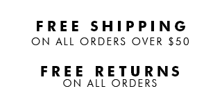 FREE SHIPPING ON ALL ORDERS OVER $50. FREE RETURNS ON ALL ORDERS.