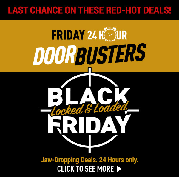 Last chance on these red-hot deals! Friday 24 Hour Door Busters! Black Friday - Jaw-Dropping Deals. 24 Hours Only.