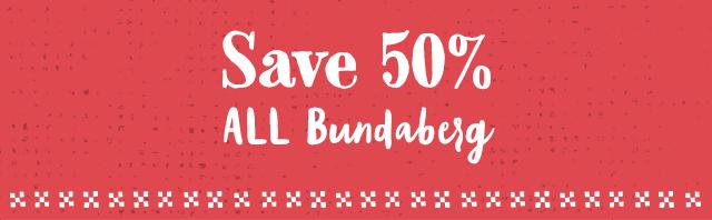 Save 50% All Bundaberg