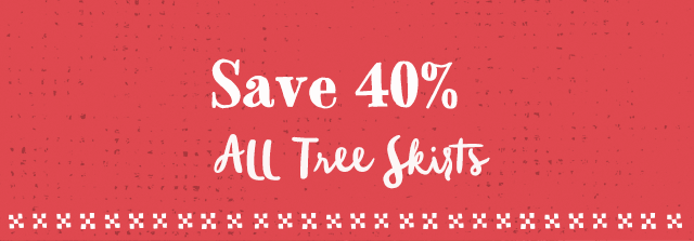 Save 40% All Tree Skirts