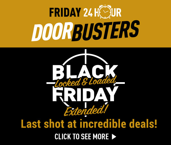 Black Friday Doorbusters...Locked & Loaded Extended! Last Shot for these Deals, See More Here.
