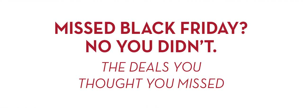 Missed Black Friday? No You Didn't. The Deals You Thought You Missed