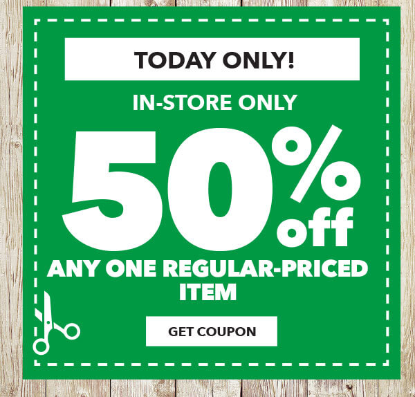 TODAY ONLY. In Store 50 percent off Any One Regular-Priced Item. GET COUPON.