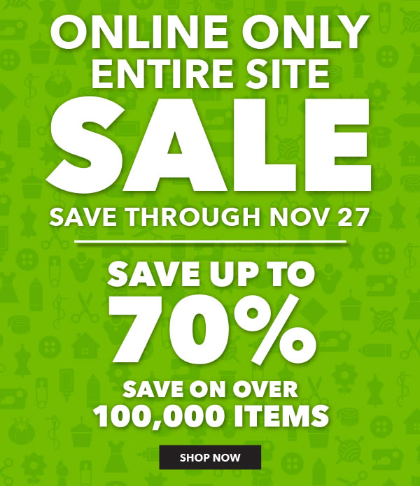 Online Only Entire Site Sale. Save through Nov 27. Save up to 70 percent. Save on over 100,000 items. SHOP NOW.