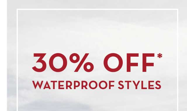 30% Off* Waterproof Styles