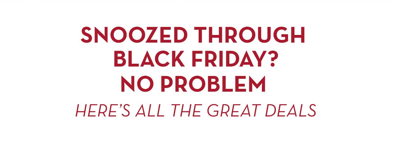 Snoozed Through Black Friday? No Problem Here's All The Great Deals