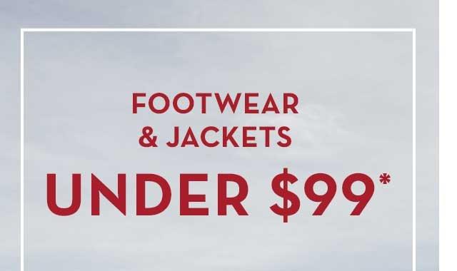 Footwear & Jackets Under $99*