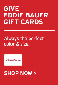 GIVE EDDIE BAUER GIFT CARDS | SHOP NOW
