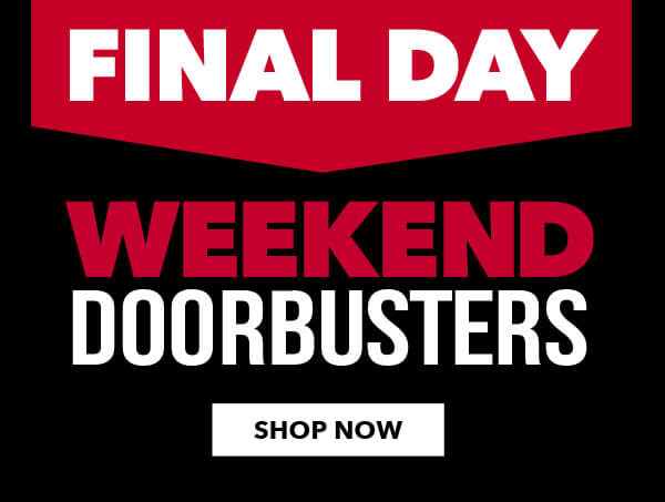FINAL DAY Weekend Doorbusters Shop and Save. SHOP ALL.