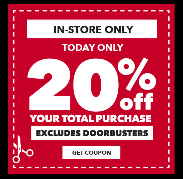 In-store only. Today only. 20% off your total purchase. GET COUPON.