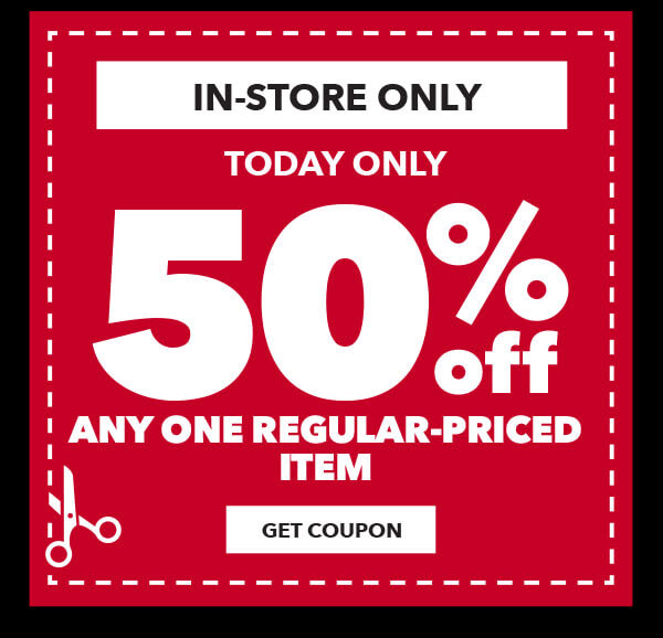 In-store only. Today only. 50% off any one regular-priced item. GET COUPON.