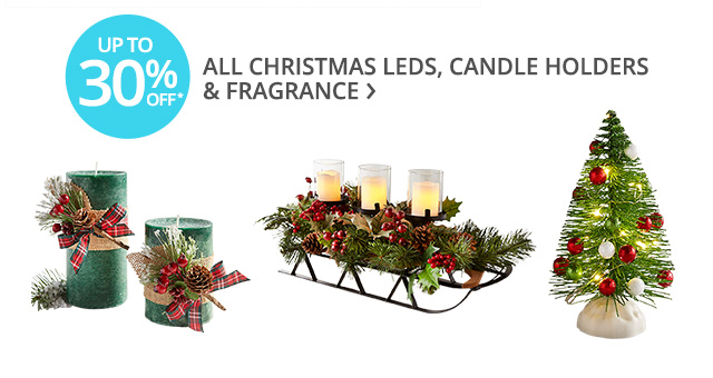 Up to 30% off* all Christmas LEDs, candle holders & fragrance