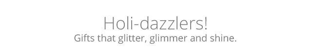 Holi-dazzlers.