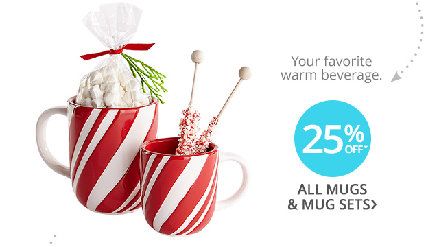 25% off* all mugs & mug sets