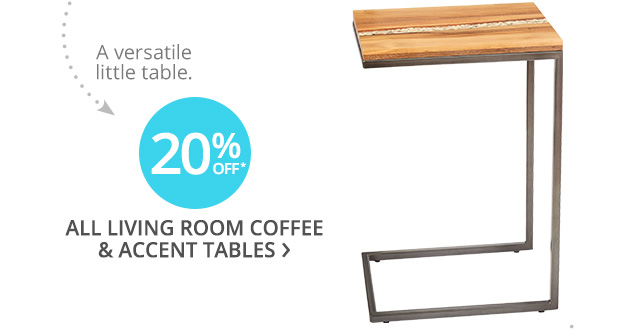 20% off* all living room coffee and accent tables