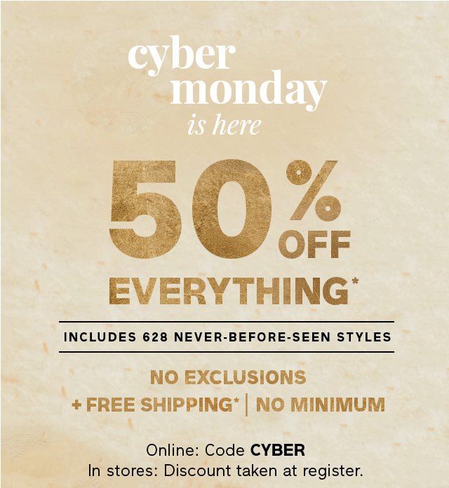 cyber monday is here 50% OFF EVERYTHING*