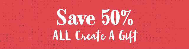 Save 50% All Create A Gift