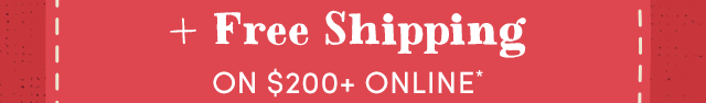 + Free Shipping $200+*