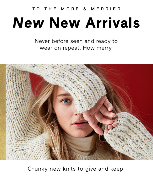 TO THE MORE & MERRIER | New New Arrivals